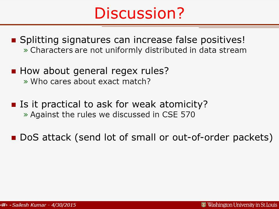 17 - Sailesh Kumar - 4/30/2015 Discussion? n Splitting signatures can increase false positives! »Characters are not uniformly distributed in data stre