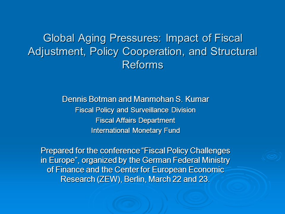Global Aging Pressures: Impact of Fiscal Adjustment, Policy Cooperation, and Structural Reforms Dennis Botman and Manmohan S.