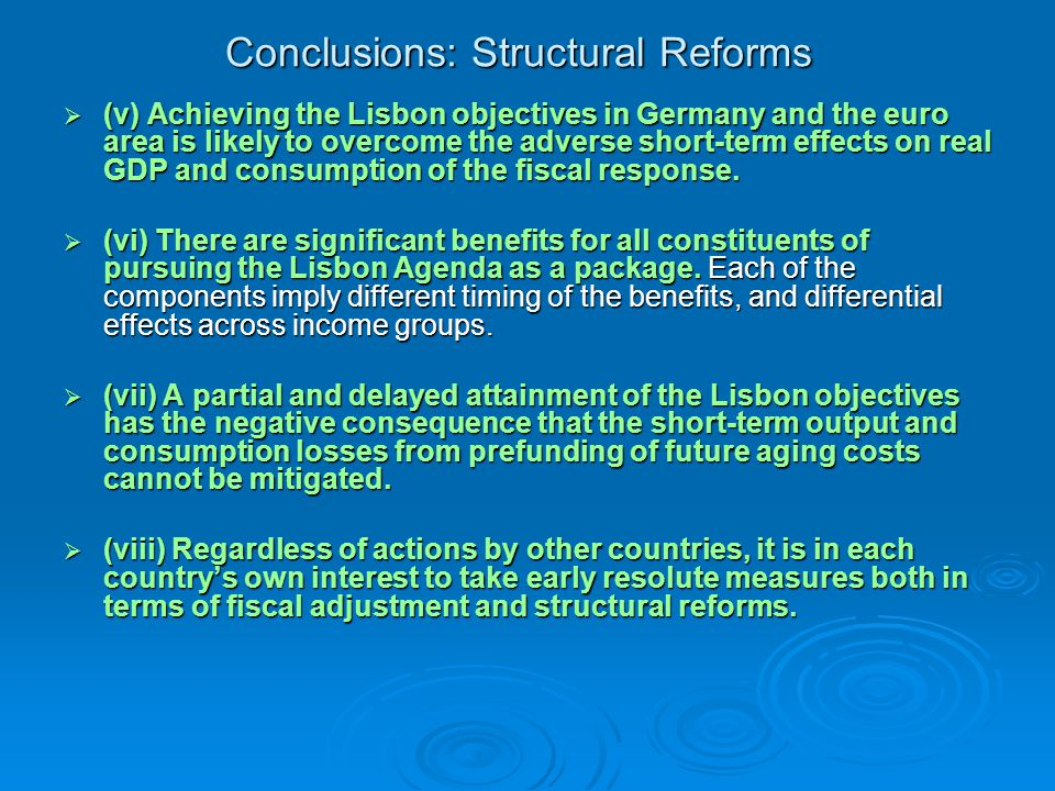 Conclusions: Structural Reforms  (v) Achieving the Lisbon objectives in Germany and the euro area is likely to overcome the adverse short-term effects on real GDP and consumption of the fiscal response.