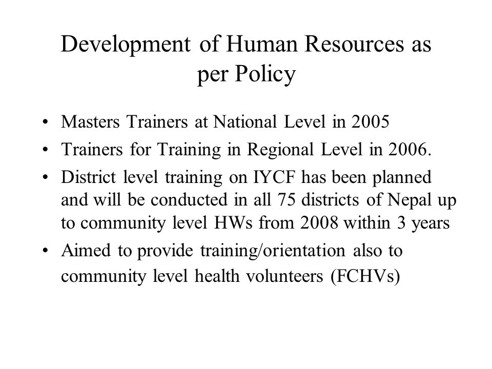 Development of Human Resources as per Policy Masters Trainers at National Level in 2005 Trainers for Training in Regional Level in 2006. District leve