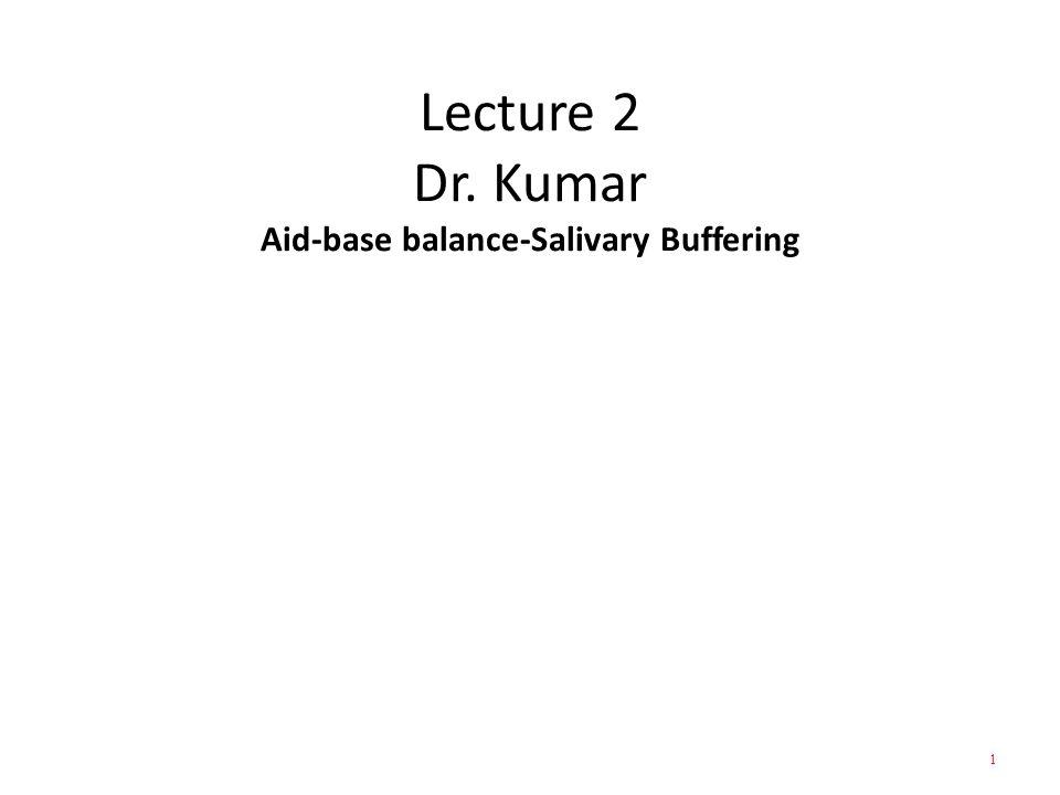 Lecture 2 Dr. Kumar Aid-base balance-Salivary Buffering 1
