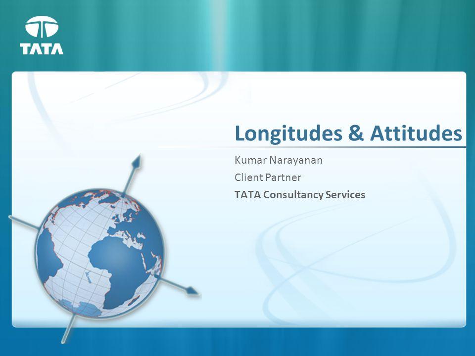 Longitudes & Attitudes Kumar Narayanan Client Partner TATA Consultancy Services