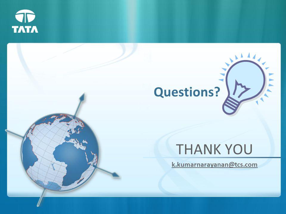 Questions THANK YOU k.kumarnarayanan@tcs.com