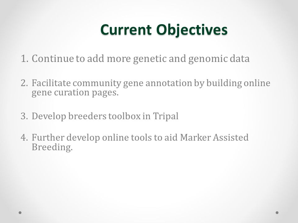 Current Objectives 1.Continue to add more genetic and genomic data 2.Facilitate community gene annotation by building online gene curation pages. 3.De