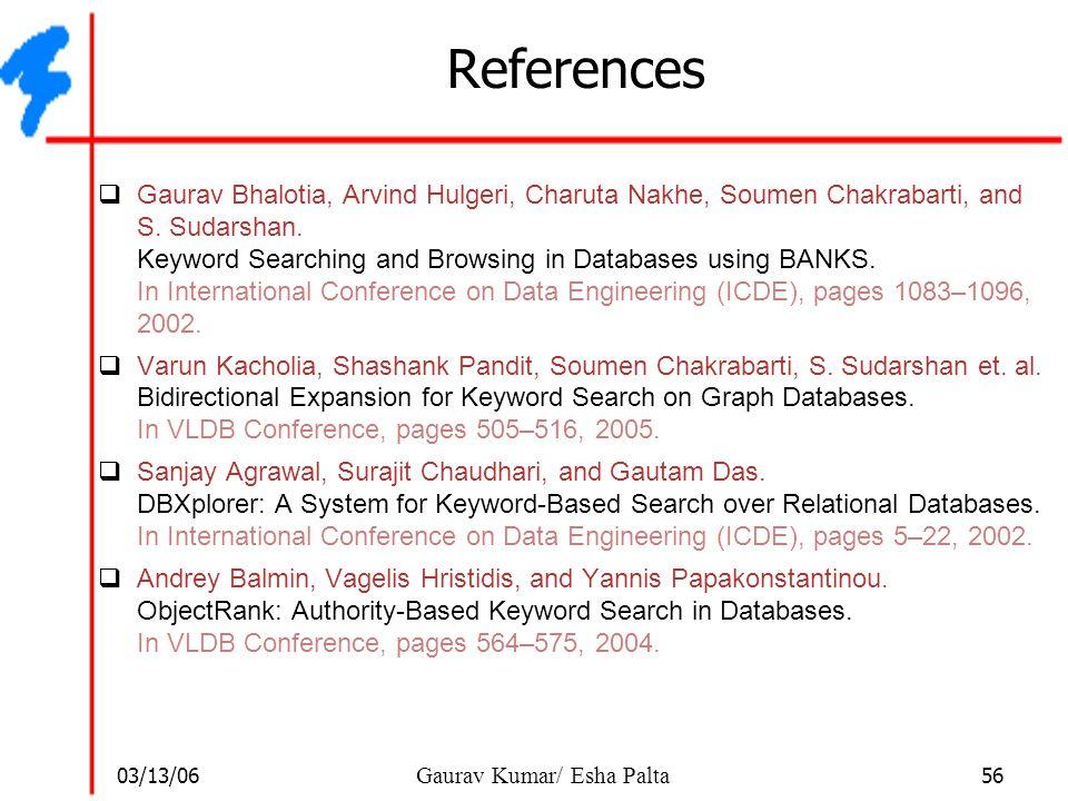 03/13/06 56 Gaurav Kumar/ Esha Palta References  Gaurav Bhalotia, Arvind Hulgeri, Charuta Nakhe, Soumen Chakrabarti, and S. Sudarshan. Keyword Search