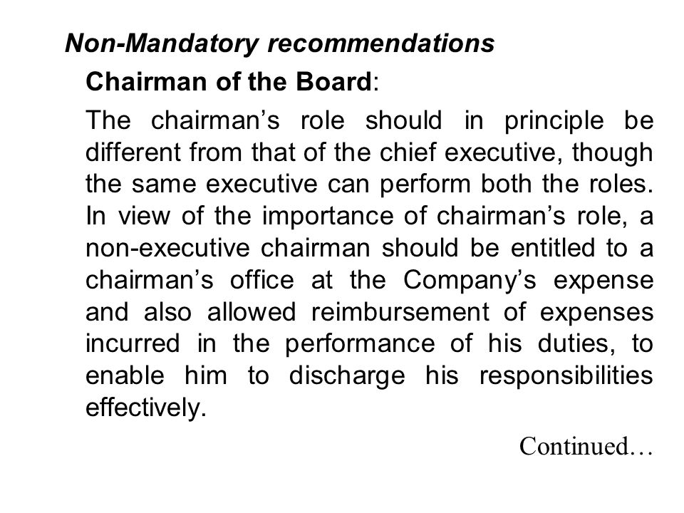 Non-Mandatory recommendations Chairman of the Board: The chairman's role should in principle be different from that of the chief executive, though the