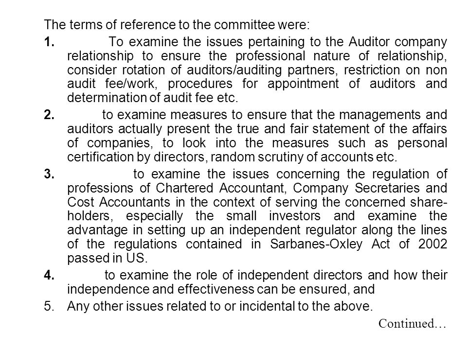 The terms of reference to the committee were: 1. To examine the issues pertaining to the Auditor company relationship to ensure the professional natur