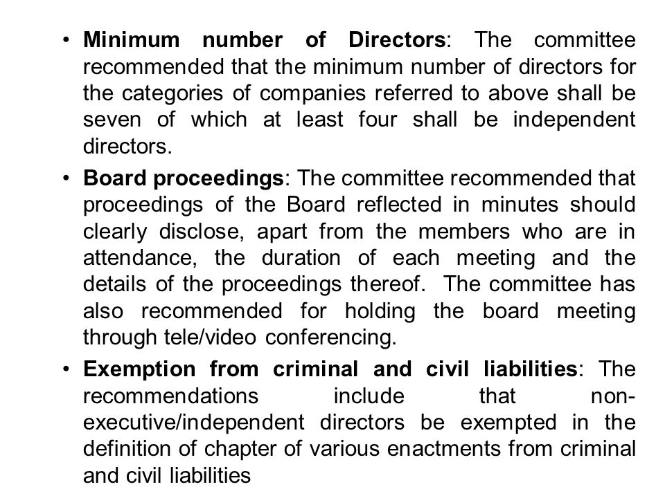 Minimum number of Directors: The committee recommended that the minimum number of directors for the categories of companies referred to above shall be