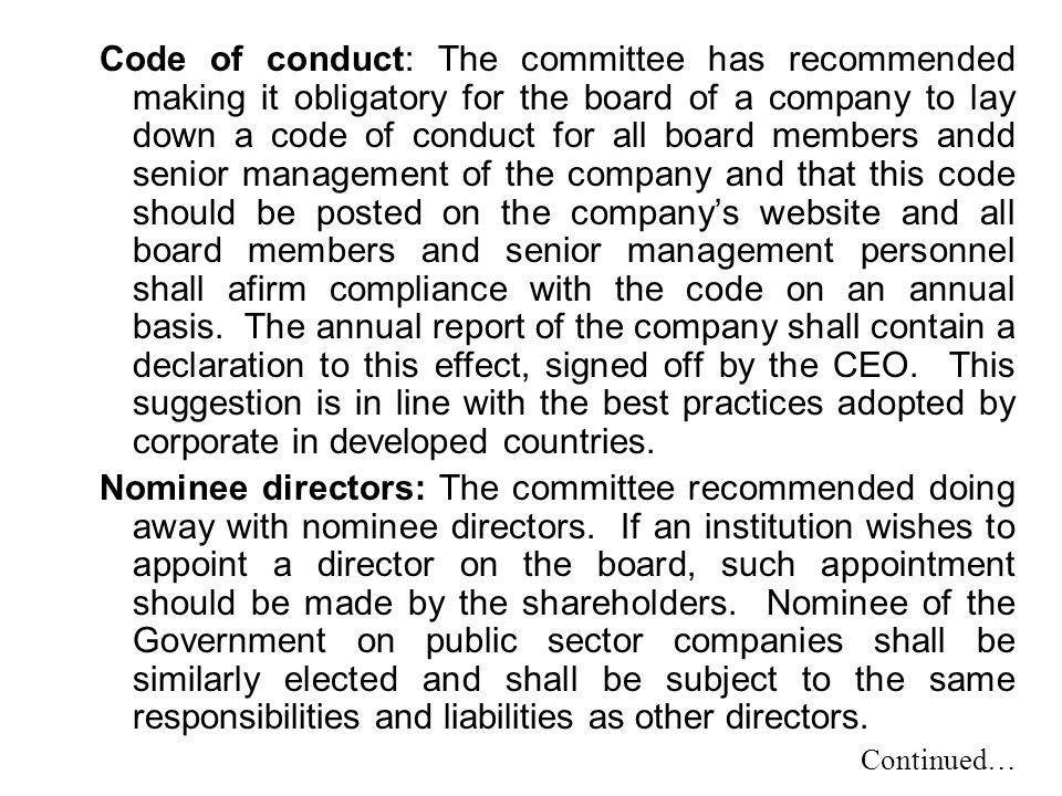 Code of conduct: The committee has recommended making it obligatory for the board of a company to lay down a code of conduct for all board members and