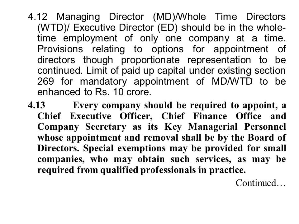4.12 Managing Director (MD)/Whole Time Directors (WTD)/ Executive Director (ED) should be in the whole- time employment of only one company at a time.