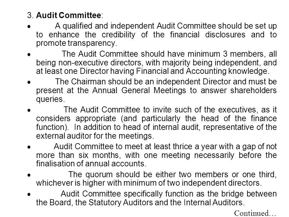 The important mandatory and non-mandatory recommendations of the committee are discussed below: Mandatory recommendations Audit committee: The committee recommended that the audit committee of public listed companies would be required to review the following information mandatory:  Financial statements and draft audit reports, including quarterly/half yearly information.