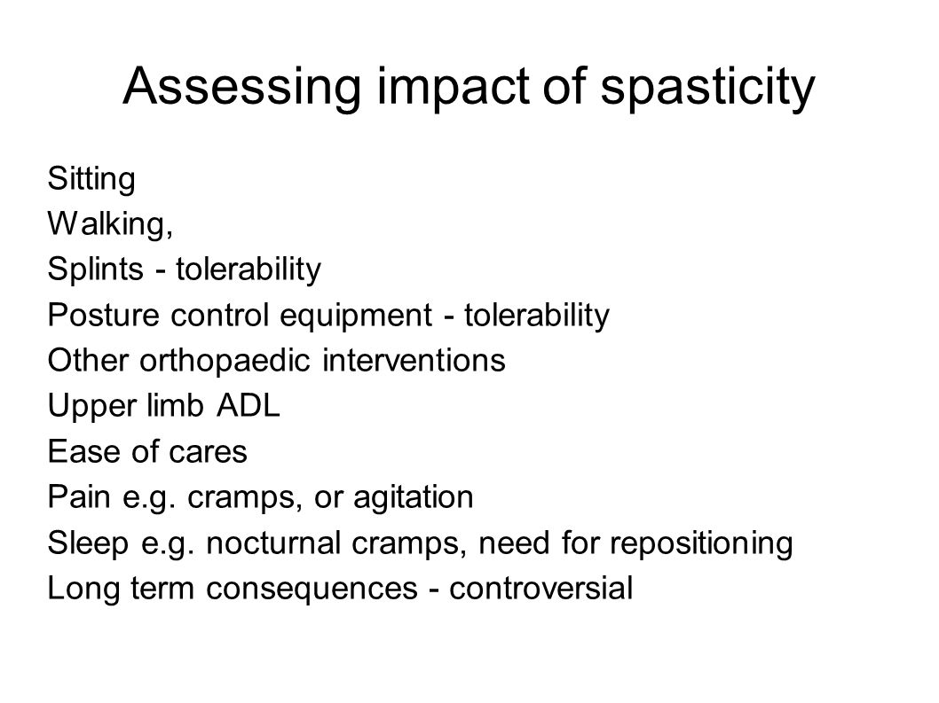 Assessing impact of spasticity Sitting Walking, Splints - tolerability Posture control equipment - tolerability Other orthopaedic interventions Upper
