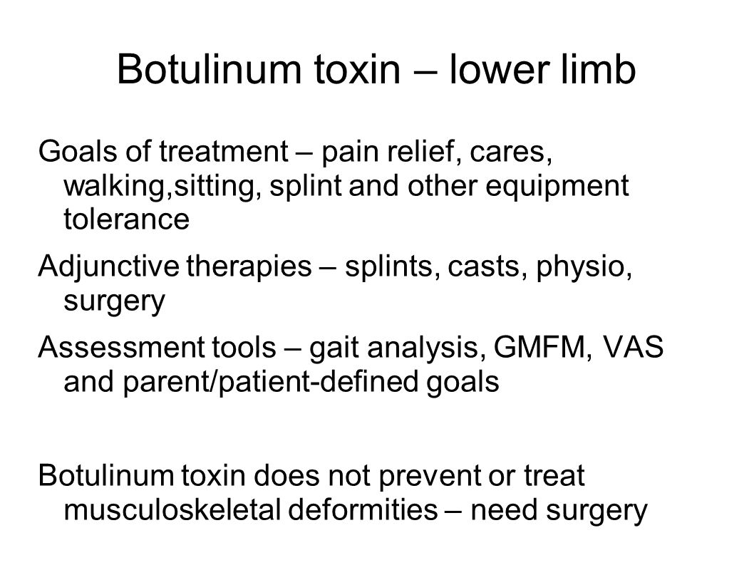 Botulinum toxin – lower limb Goals of treatment – pain relief, cares, walking,sitting, splint and other equipment tolerance Adjunctive therapies – spl