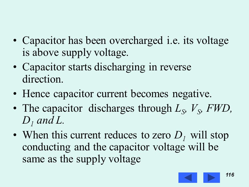 116 Prof. T.K. Anantha Kumar, E&E Dept., MSRIT Capacitor has been overcharged i.e. its voltage is above supply voltage. Capacitor starts discharging i