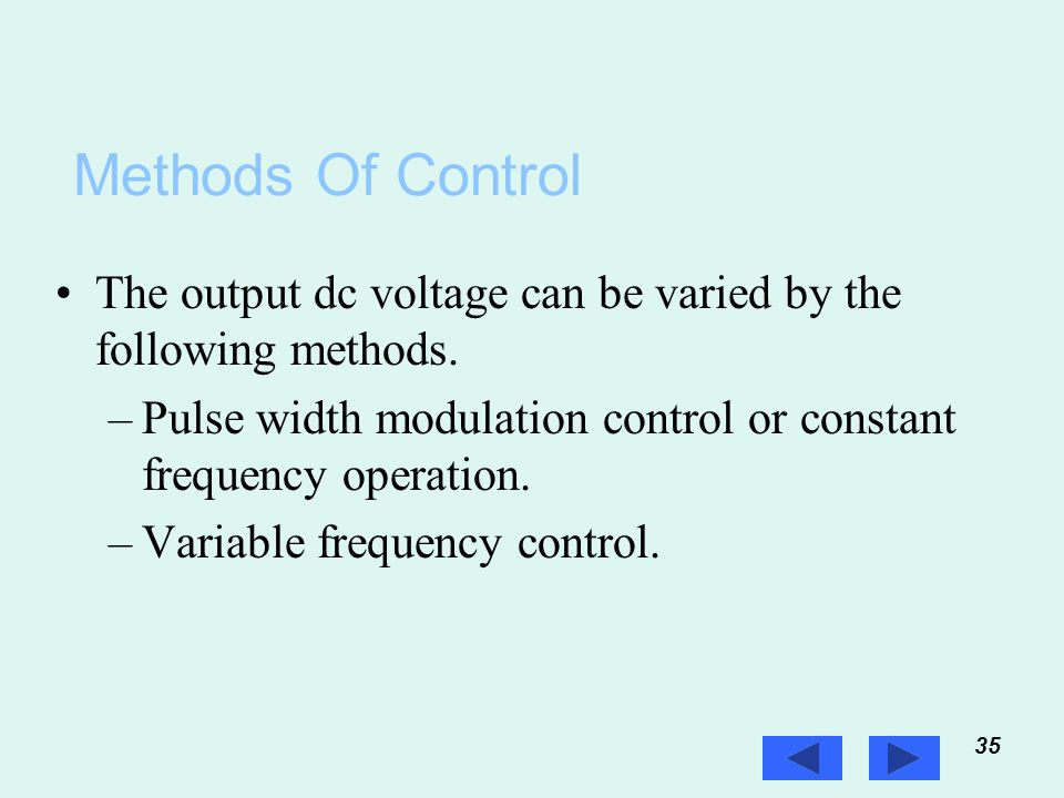 35 Prof. T.K. Anantha Kumar, E&E Dept., MSRIT Methods Of Control The output dc voltage can be varied by the following methods. –Pulse width modulation