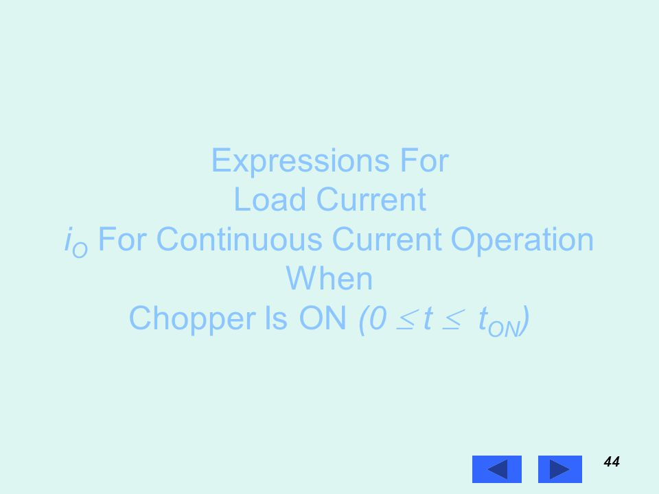 44 Prof. T.K. Anantha Kumar, E&E Dept., MSRIT Expressions For Load Current i O For Continuous Current Operation When Chopper Is ON (0  t  t ON )