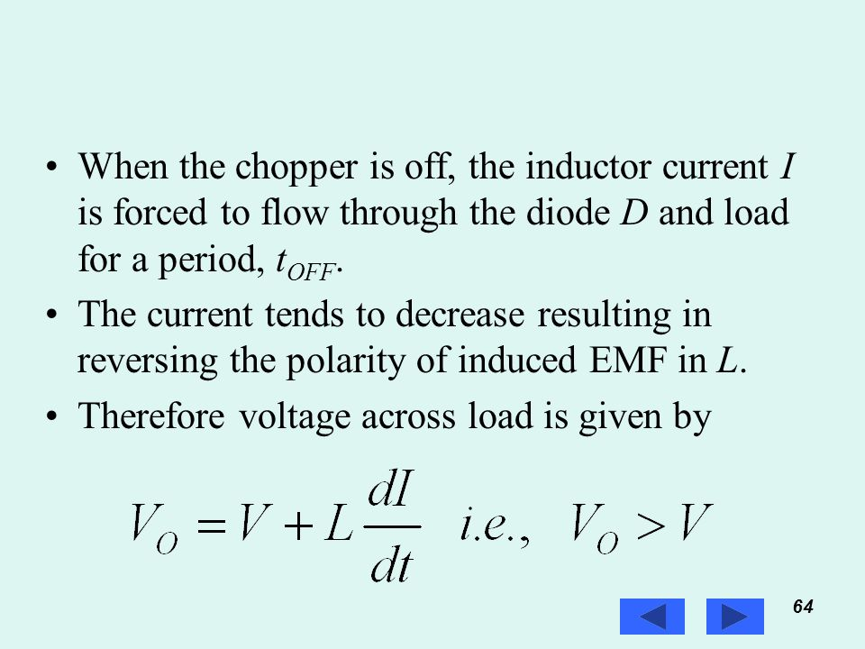 64 Prof. T.K. Anantha Kumar, E&E Dept., MSRIT When the chopper is off, the inductor current I is forced to flow through the diode D and load for a per