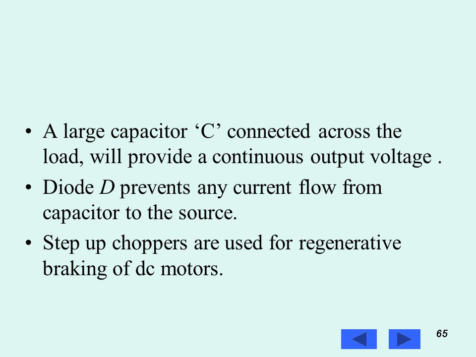 65 Prof. T.K. Anantha Kumar, E&E Dept., MSRIT A large capacitor 'C' connected across the load, will provide a continuous output voltage. Diode D preve