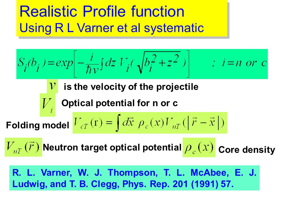 Realistic Profile function Using R L Varner et al systematic Realistic Profile function Using R L Varner et al systematic is the velocity of the projectile Optical potential for n or c Folding model R.