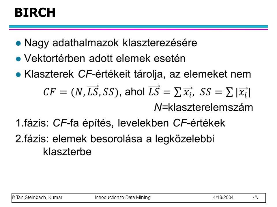 © Tan,Steinbach, Kumar Introduction to Data Mining 4/18/2004 3 BIRCH l