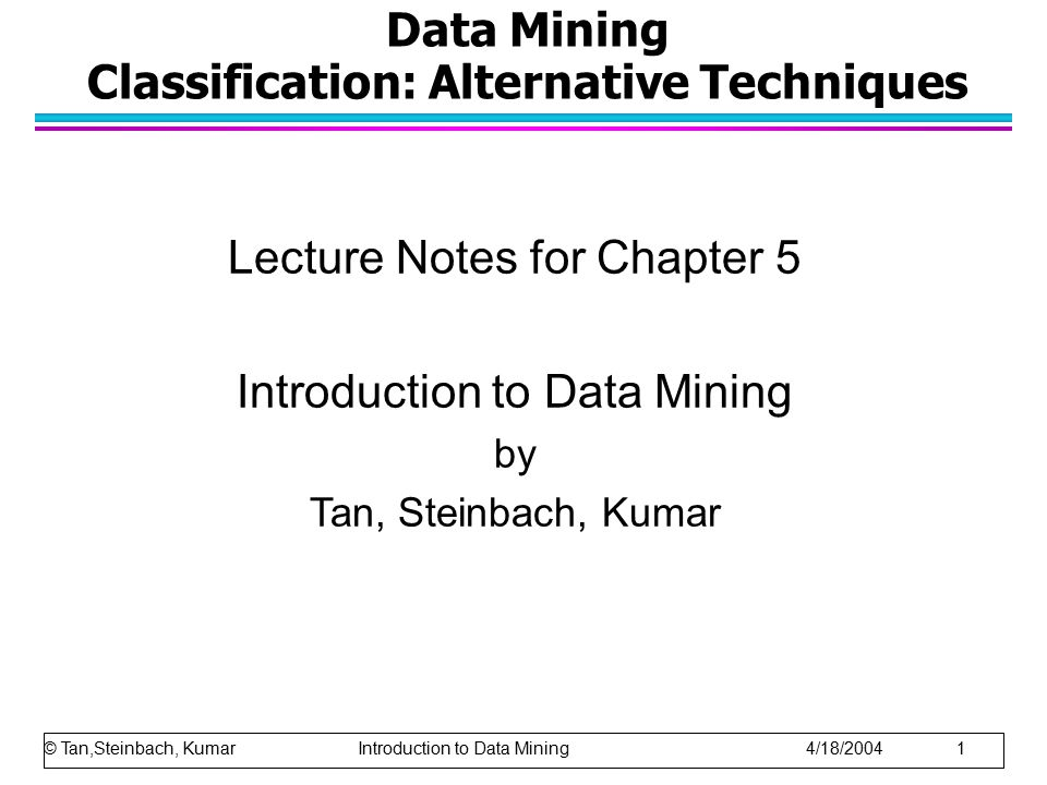 Data Mining Classification: Alternative Techniques Lecture Notes for Chapter 5 Introduction to Data Mining by Tan, Steinbach, Kumar © Tan,Steinbach, K