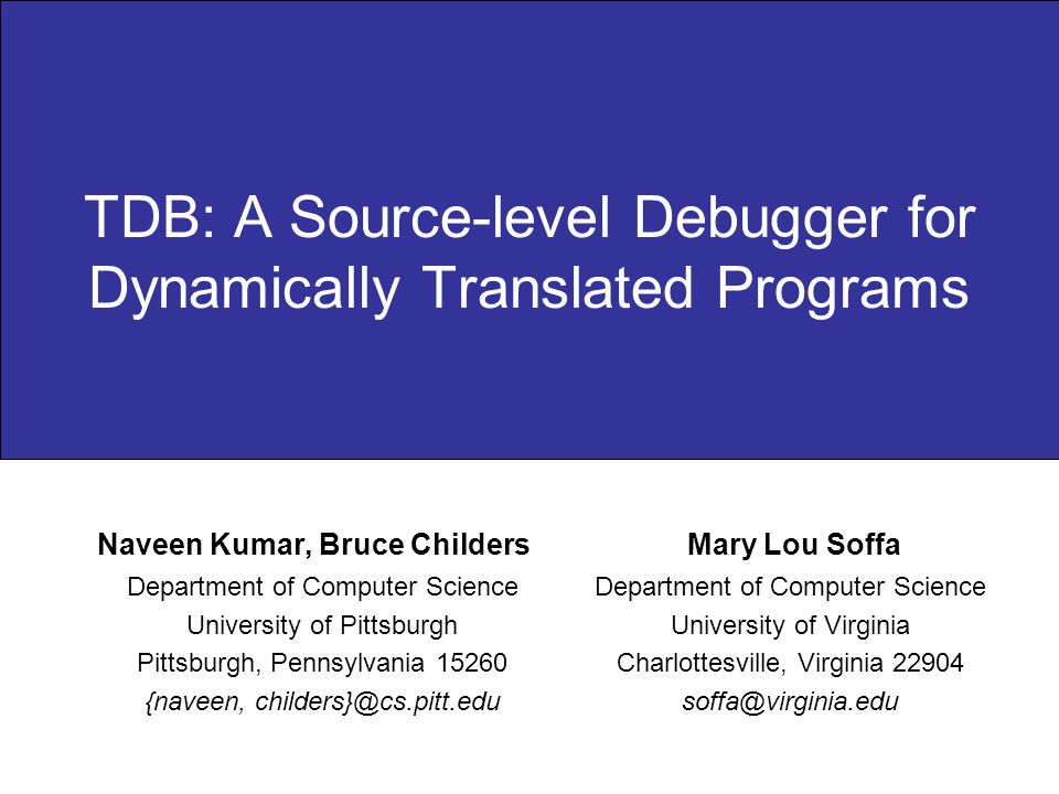 TDB: A Source-level Debugger for Dynamically Translated Programs Department of Computer Science University of Pittsburgh Pittsburgh, Pennsylvania 1526