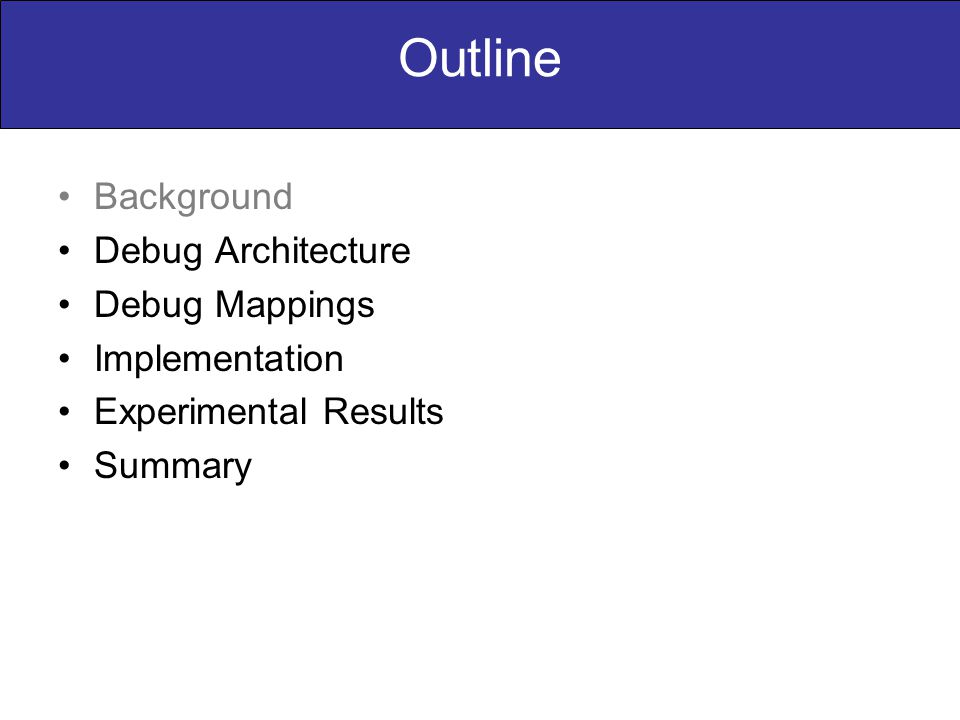 Outline Background Debug Architecture Debug Mappings Implementation Experimental Results Summary