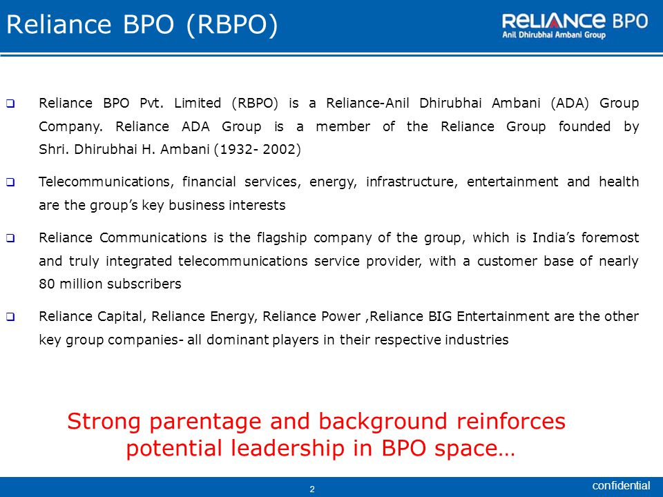 confidential 2 Strong parentage and background reinforces potential leadership in BPO space… Reliance BPO (RBPO)  Reliance BPO Pvt.