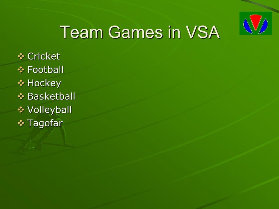 Team Games in VSA  Cricket  Football  Hockey  Basketball  Volleyball  Tagofar