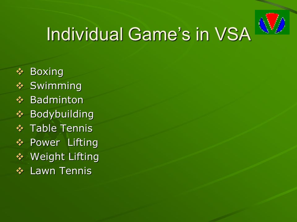 Individual Game's in VSA  Boxing  Swimming  Badminton  Bodybuilding  Table Tennis  Power Lifting  Weight Lifting  Lawn Tennis