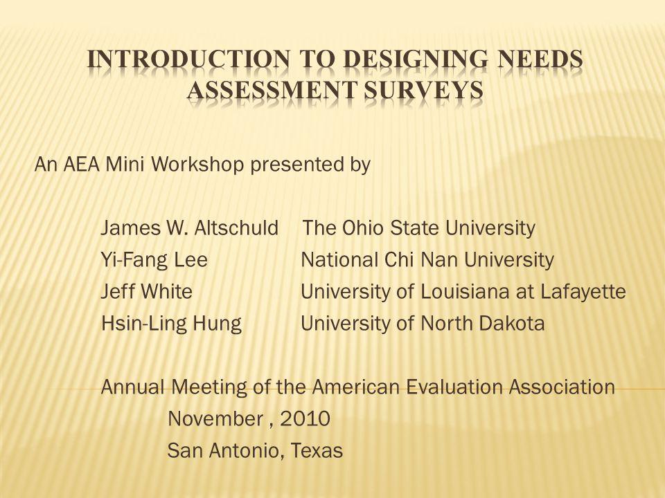 An AEA Mini Workshop presented by James W. Altschuld The Ohio State University Yi-Fang LeeNational Chi Nan University Jeff WhiteUniversity of Louisian