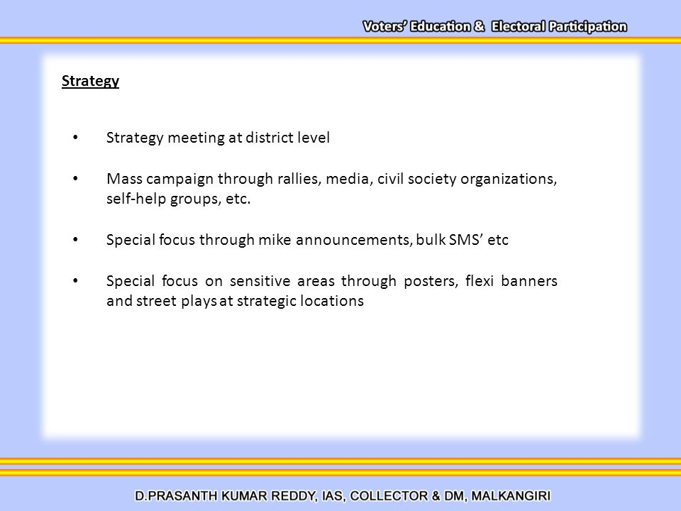 Strategy meeting at district level Mass campaign through rallies, media, civil society organizations, self-help groups, etc.