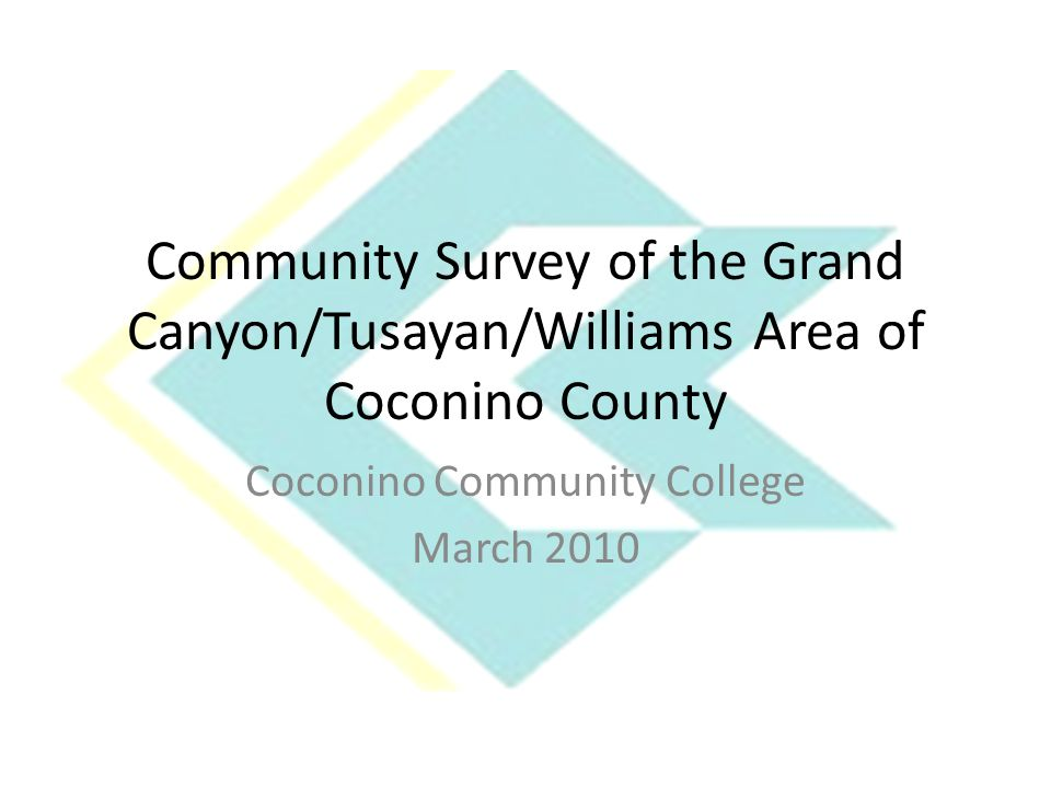 Community Survey of the Grand Canyon/Tusayan/Williams Area of Coconino County Coconino Community College March 2010