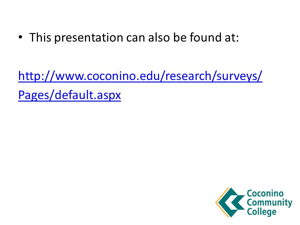 This presentation can also be found at: http://www.coconino.edu/research/surveys/ Pages/default.aspx