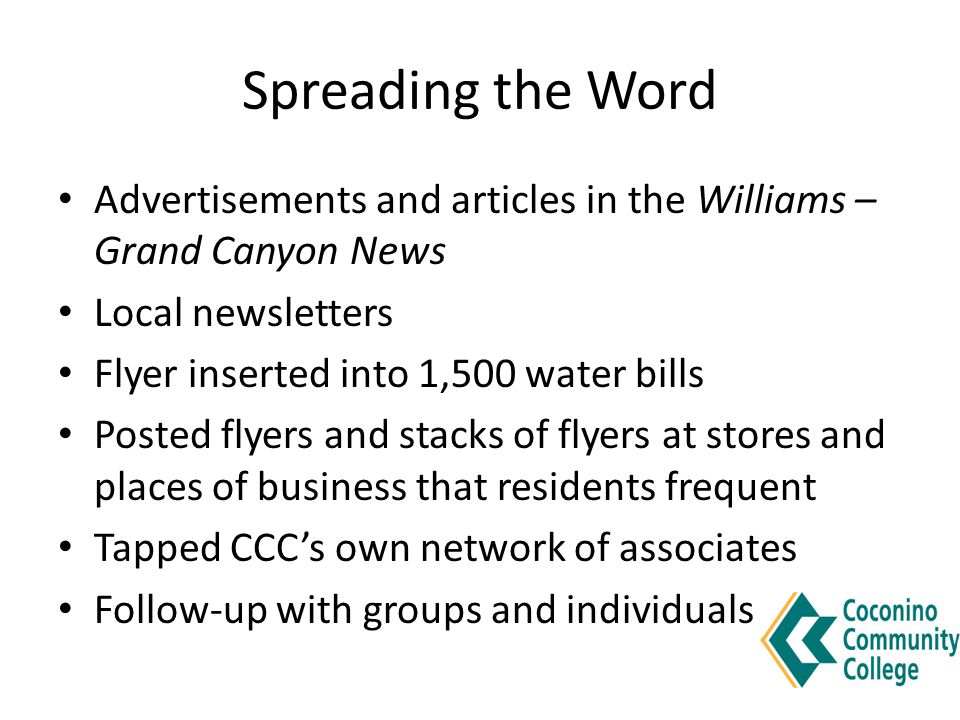 Advertisements and articles in the Williams – Grand Canyon News Local newsletters Flyer inserted into 1,500 water bills Posted flyers and stacks of fl