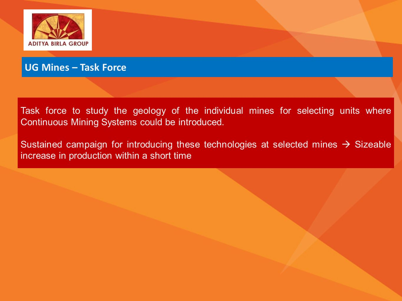 Business Sectors At a glance Vision & Values SustainabilitySocial ResponsibilityResearch & Development ADITYA BIRLA GROUP Task force to study the geol