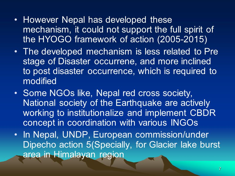 However Nepal has developed these mechanism, it could not support the full spirit of the HYOGO framework of action (2005-2015) The developed mechanism