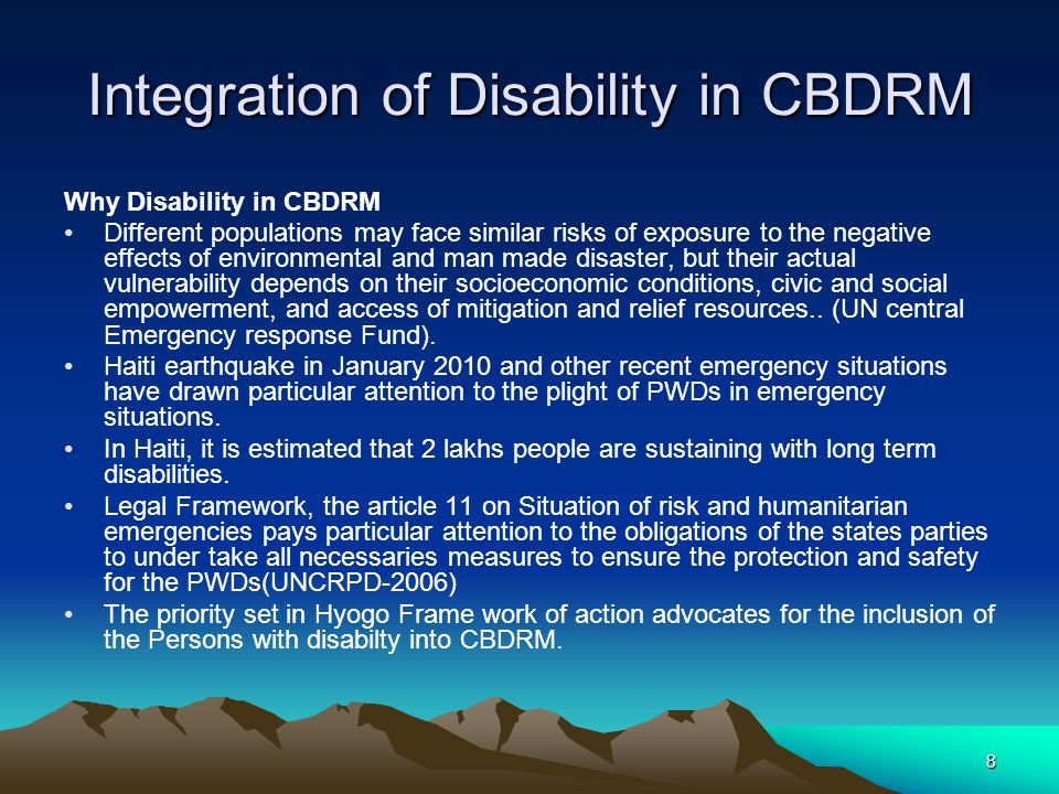 How to integrate Disability in CBDRM While making emergency plans (by need, disaster, and setting) Training (first responders and community involvement) Evacuation and early emergency communication systems) Registry and shelter Design Ensure equal access to shelter, evacuation, disaster, training 9