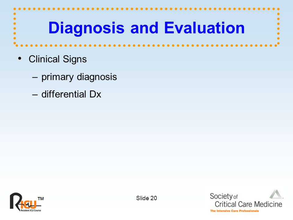 Slide 20 Diagnosis and Evaluation Clinical Signs –primary diagnosis –differential Dx