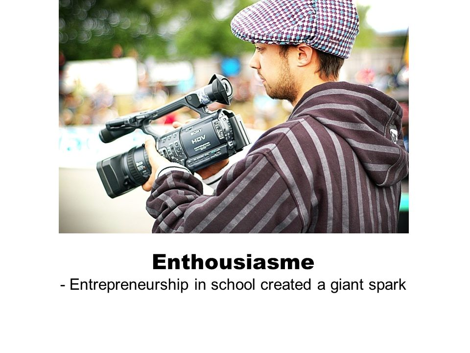 Enthousiasme - Entrepreneurship in school created a giant spark