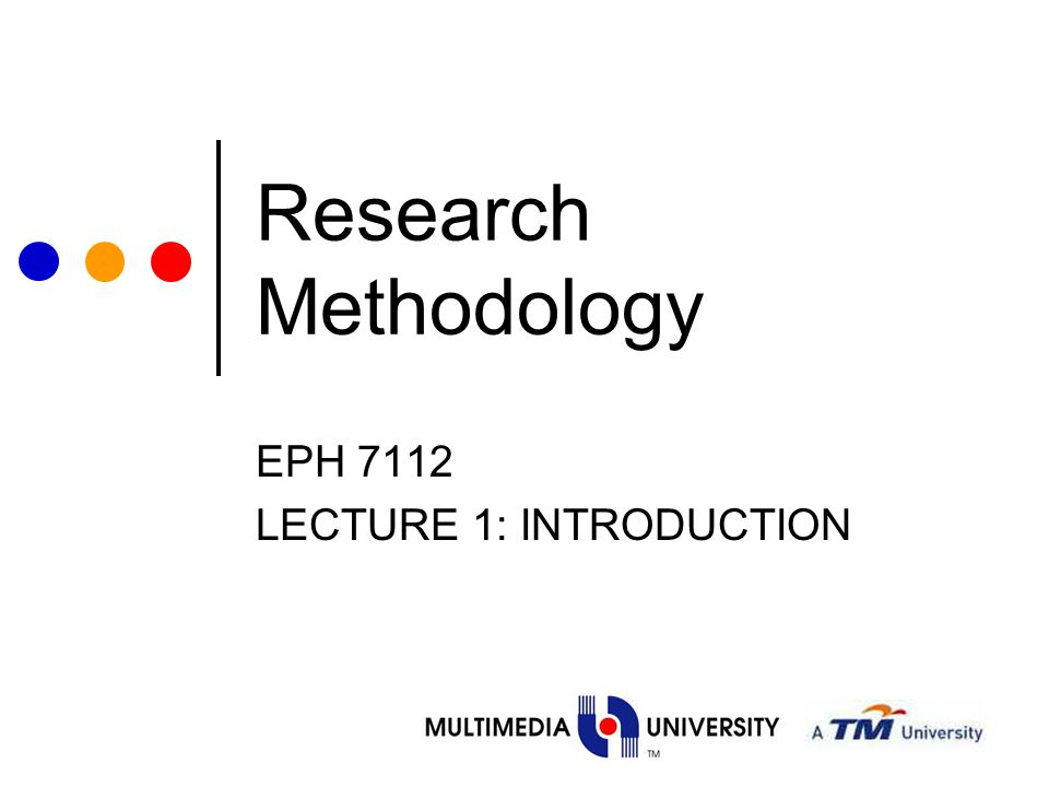 Research Methodology EPH 7112 LECTURE 1: INTRODUCTION