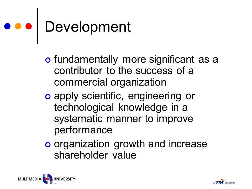 Development fundamentally more significant as a contributor to the success of a commercial organization apply scientific, engineering or technological