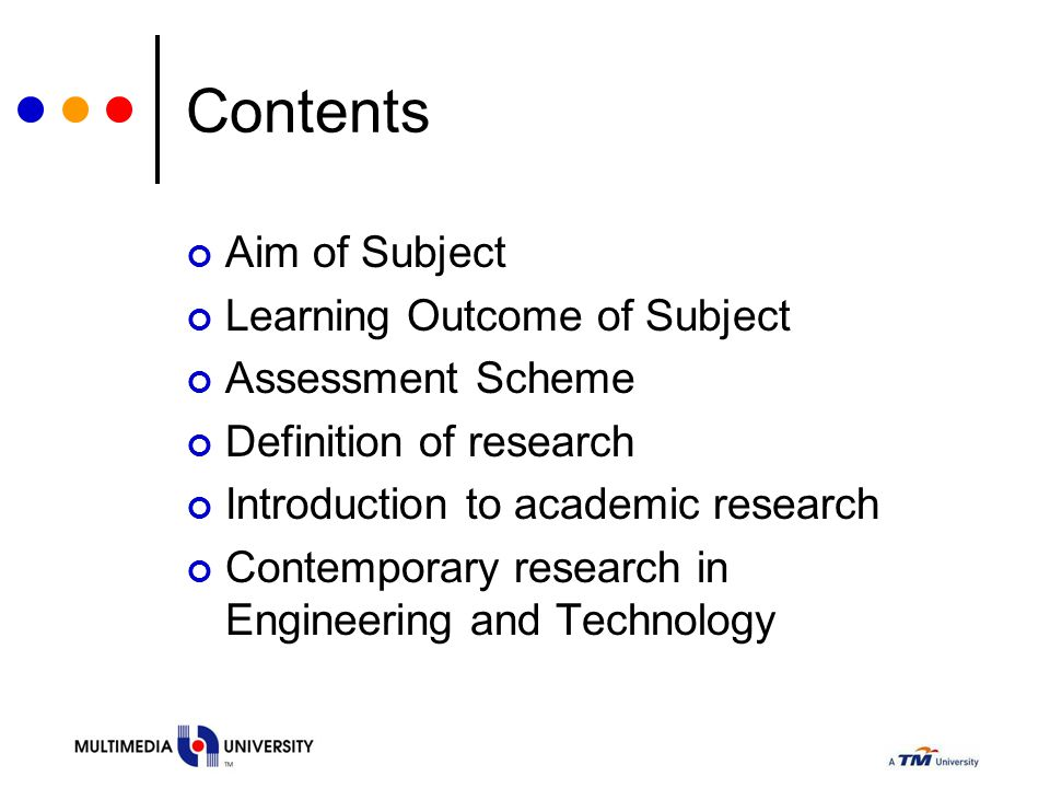 Contents Aim of Subject Learning Outcome of Subject Assessment Scheme Definition of research Introduction to academic research Contemporary research i