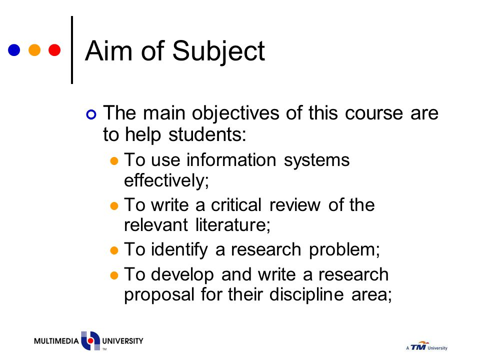 Aim of Subject The main objectives of this course are to help students: To use information systems effectively; To write a critical review of the rele