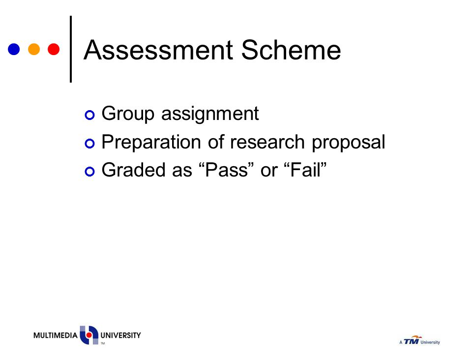 "Assessment Scheme Group assignment Preparation of research proposal Graded as ""Pass"" or ""Fail"""