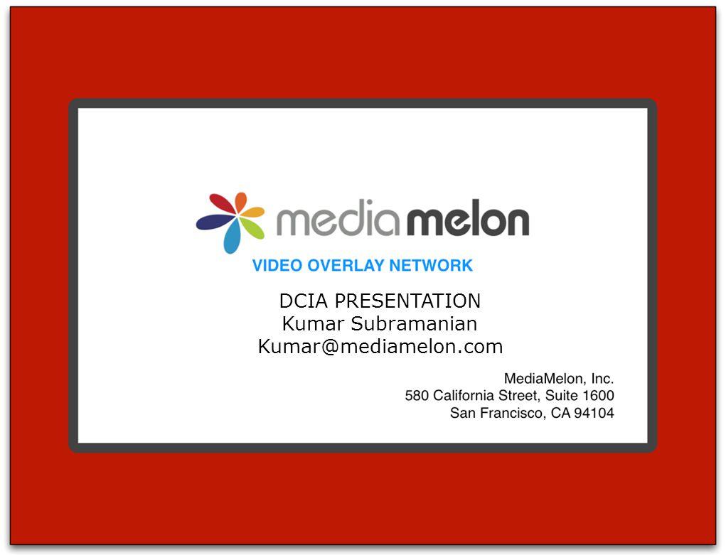 CONFIDENTIAL©2008 MEDIAMELON, INC. DCIA PRESENTATION Kumar Subramanian Kumar@mediamelon.com