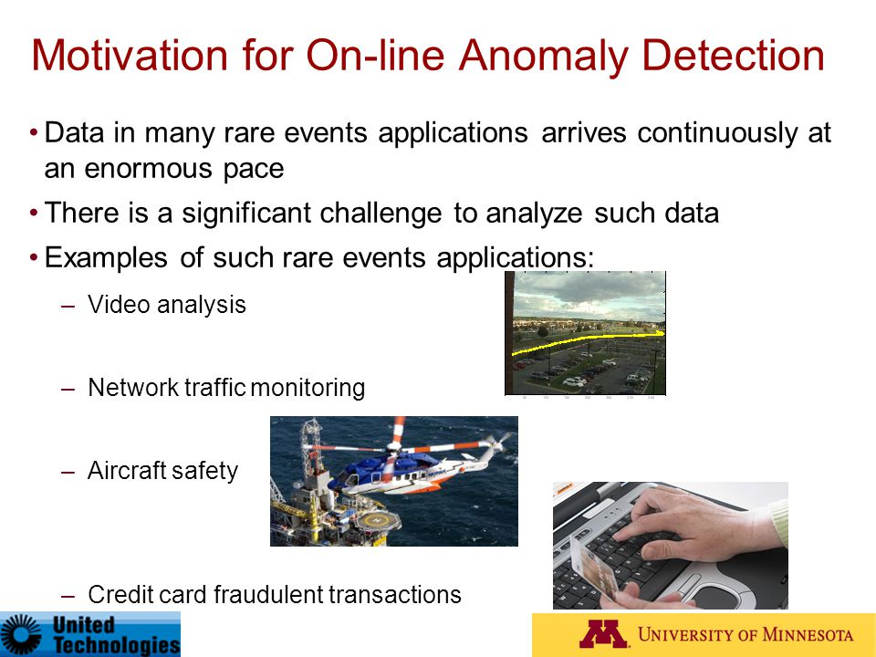 Motivation for On-line Anomaly Detection Data in many rare events applications arrives continuously at an enormous pace There is a significant challen