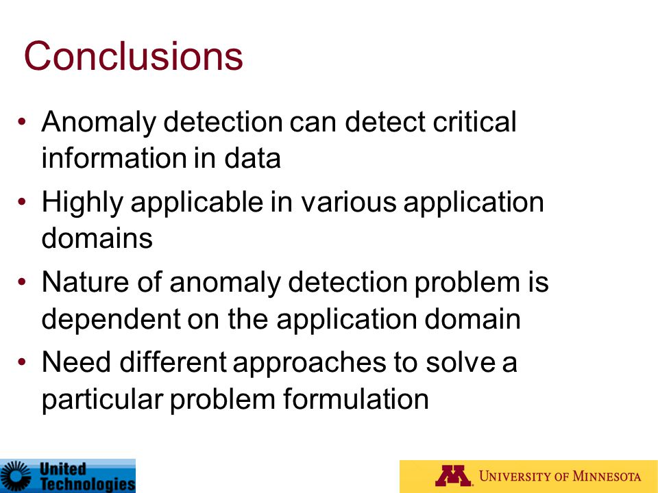 Conclusions Anomaly detection can detect critical information in data Highly applicable in various application domains Nature of anomaly detection pro