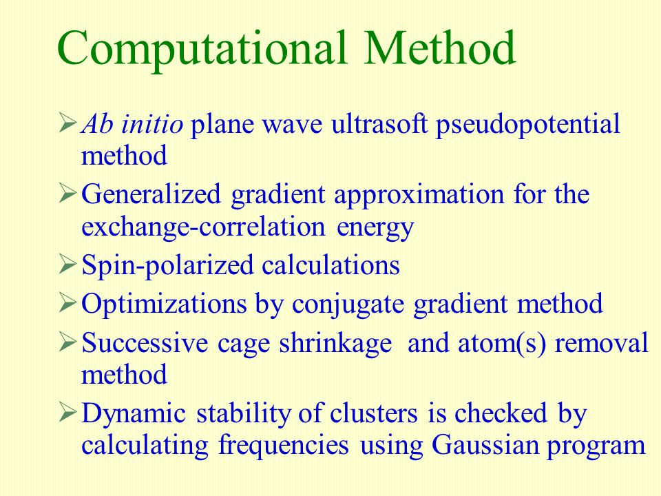 Computational Method  Ab initio plane wave ultrasoft pseudopotential method  Generalized gradient approximation for the exchange-correlation energy