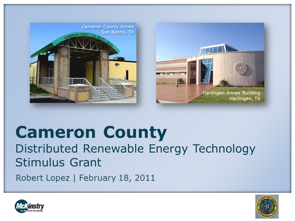 Cameron County Distributed Renewable Energy Technology Stimulus Grant Robert Lopez | February 18, 2011